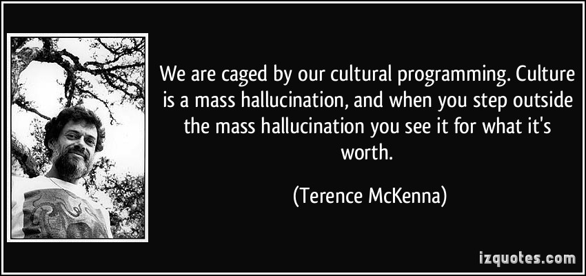 quote-we-are-caged-by-our-cultural-programming-culture-is-a-mass-hallucination-and-when-you-step-terence-mckenna-252123